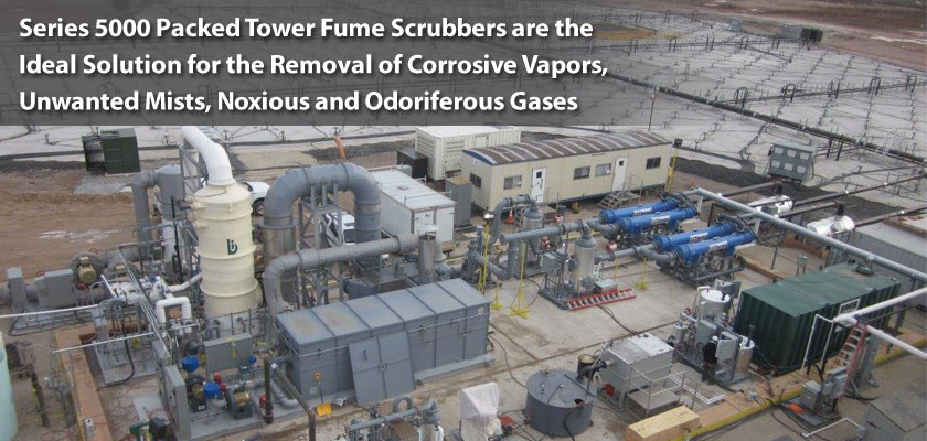Series 5000 packed Tower Fume Scrubbers are the ideal solution for the removal of corrosive vapors, unwanted mists, noxious and odiferous gases